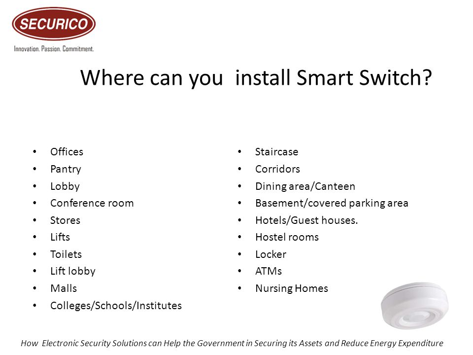 Where can you install Smart Switch? Offices Pantry Lobby Conference room Stores Lifts Toilets Lift lobby Malls Colleges/Schools/Institutes Staircase C