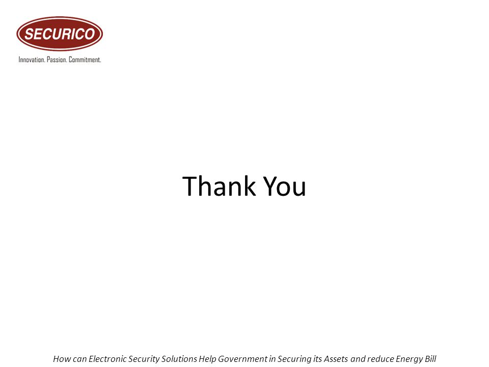 Thank You How can Electronic Security Solutions Help Government in Securing its Assets and reduce Energy Bill