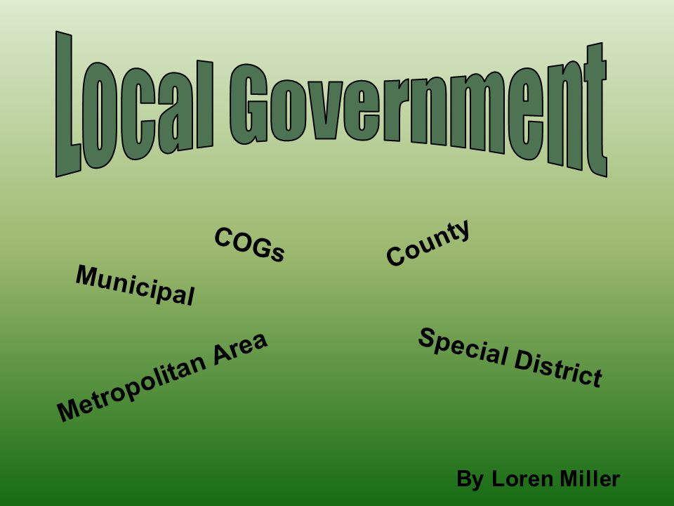 By Loren Miller Municipal County Special District Metropolitan Area COGs