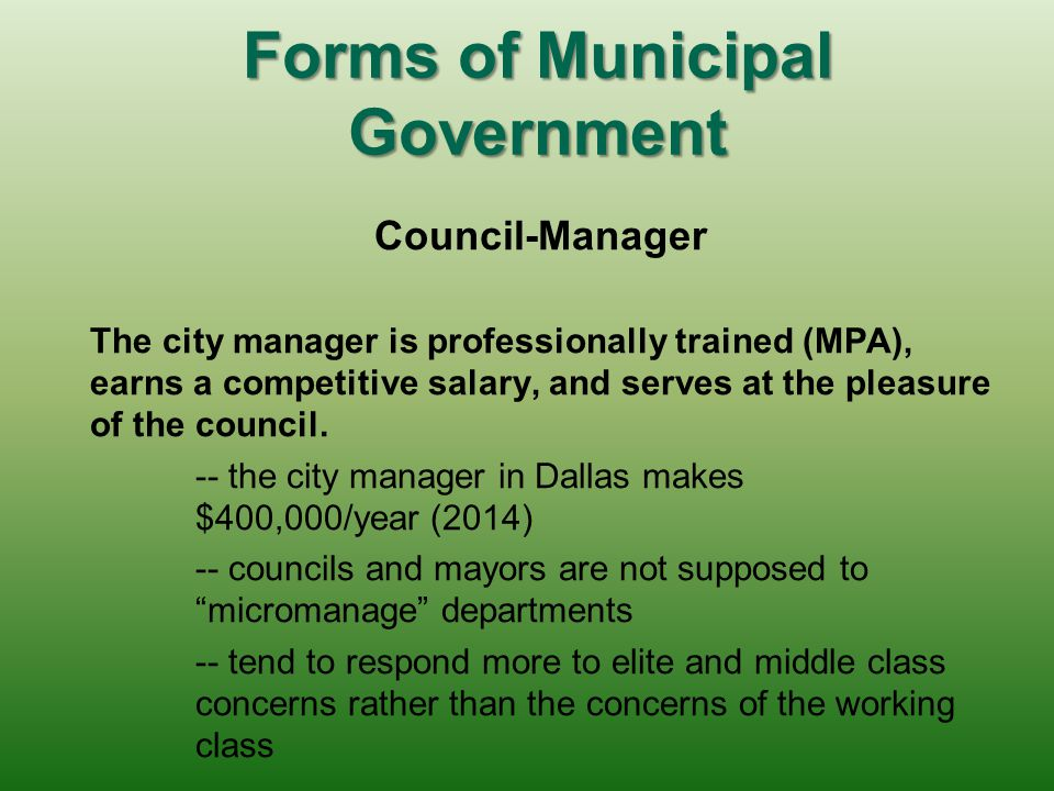Forms of Municipal Government Council-Manager The mayor and the council make decisions after debate on policy issues such as taxation, budgeting, anne