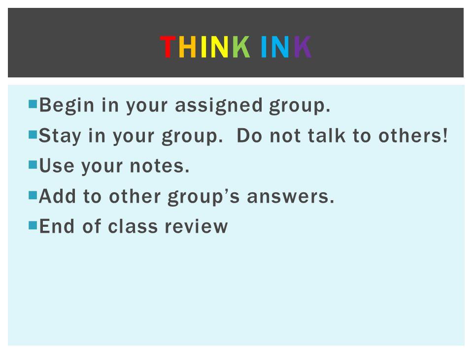  Begin in your assigned group.  Stay in your group. Do not talk to others!  Use your notes.  Add to other group's answers.  End of class review T