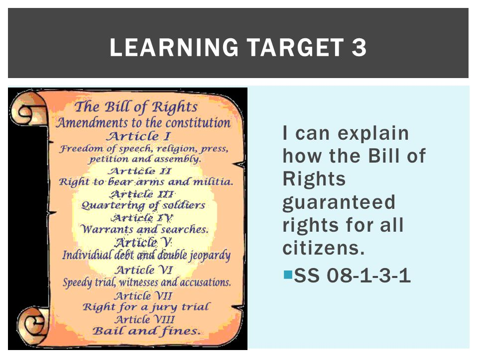 I can explain how the Bill of Rights guaranteed rights for all citizens.  SS 08-1-3-1 LEARNING TARGET 3