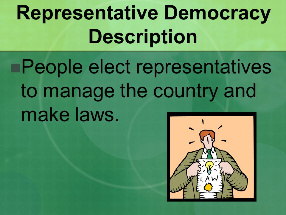 Representative Democracy Description People elect representatives to manage the country and make laws.