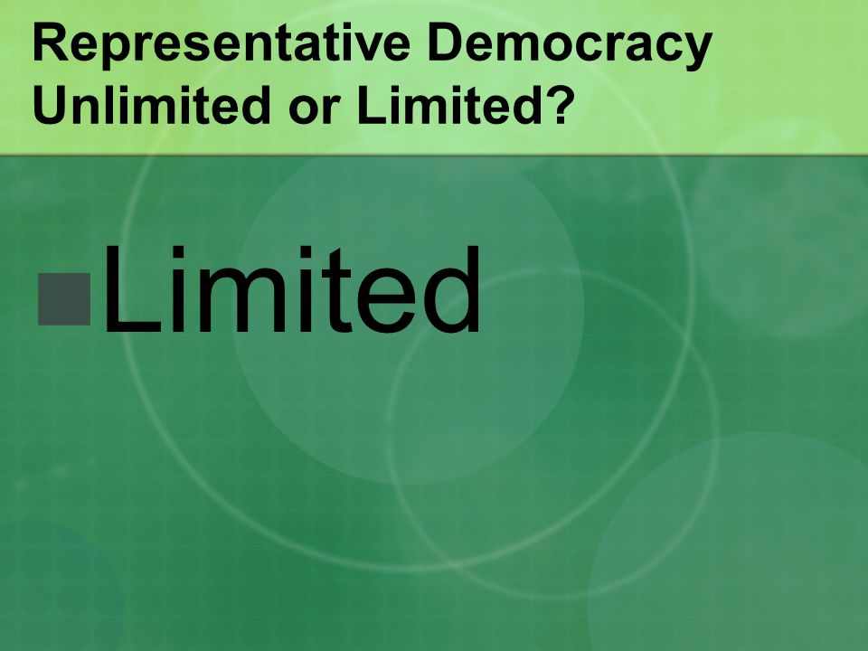 Representative Democracy Unlimited or Limited? Limited
