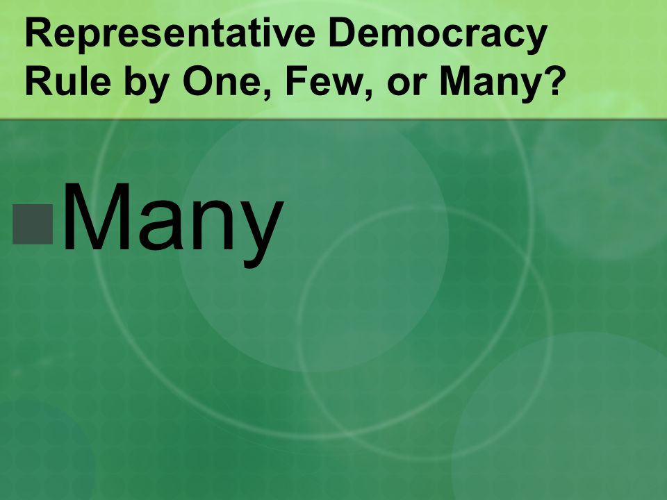 Representative Democracy Rule by One, Few, or Many? Many