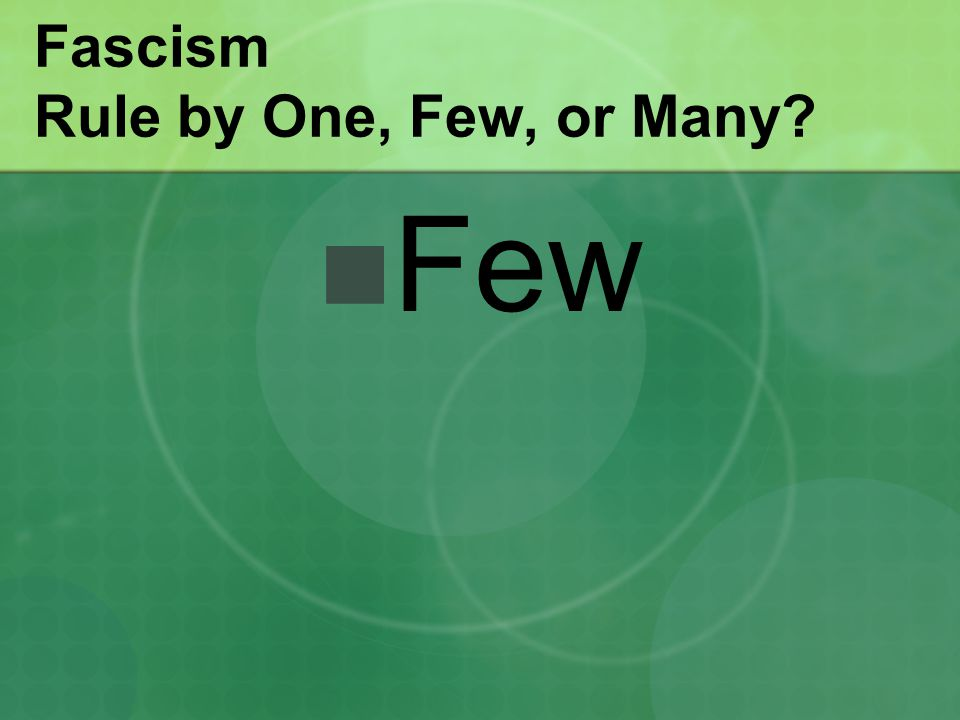 Fascism Rule by One, Few, or Many? Few
