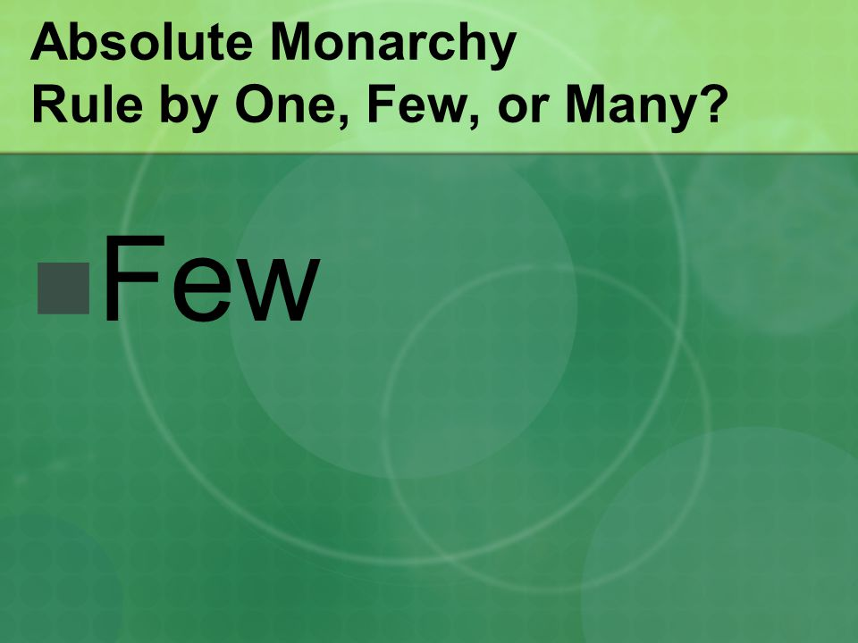 Absolute Monarchy Rule by One, Few, or Many? Few