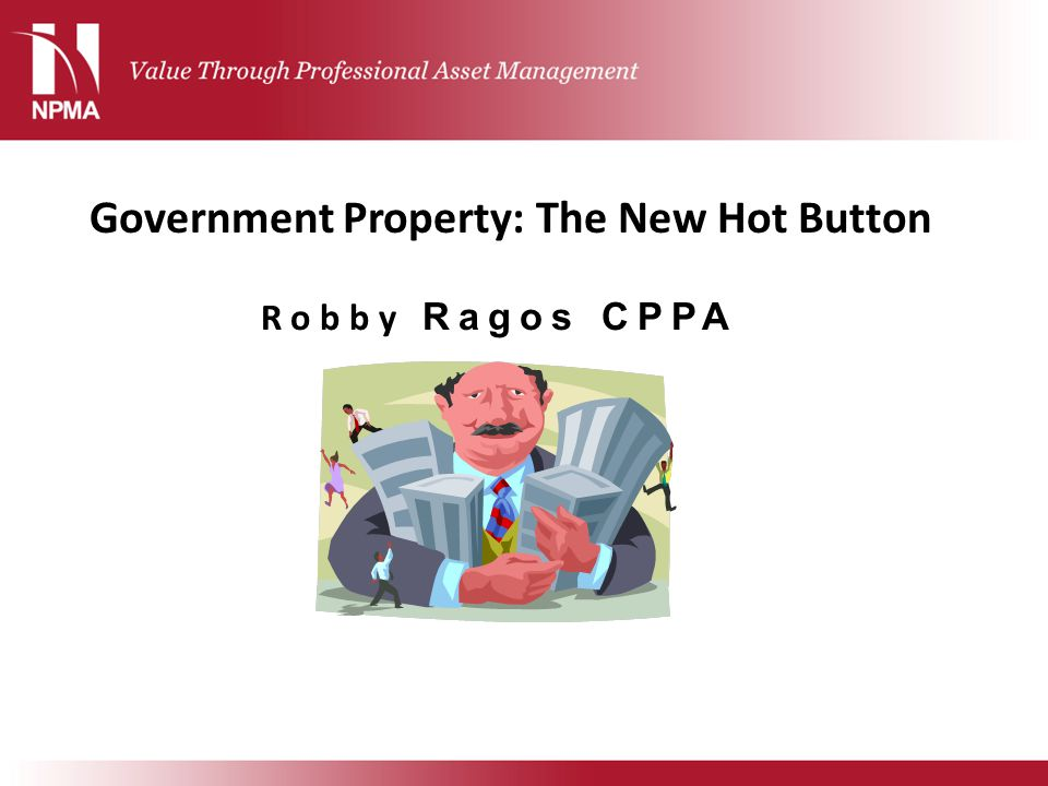 Government Property: The New Hot Button Robby Ragos CPPA
