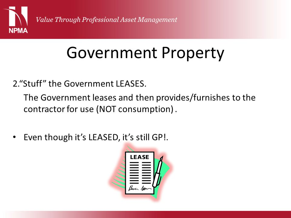 """Government Property 2.""""Stuff"""" the Government LEASES. The Government leases and then provides/furnishes to the contractor for use (NOT consumption). Ev"""