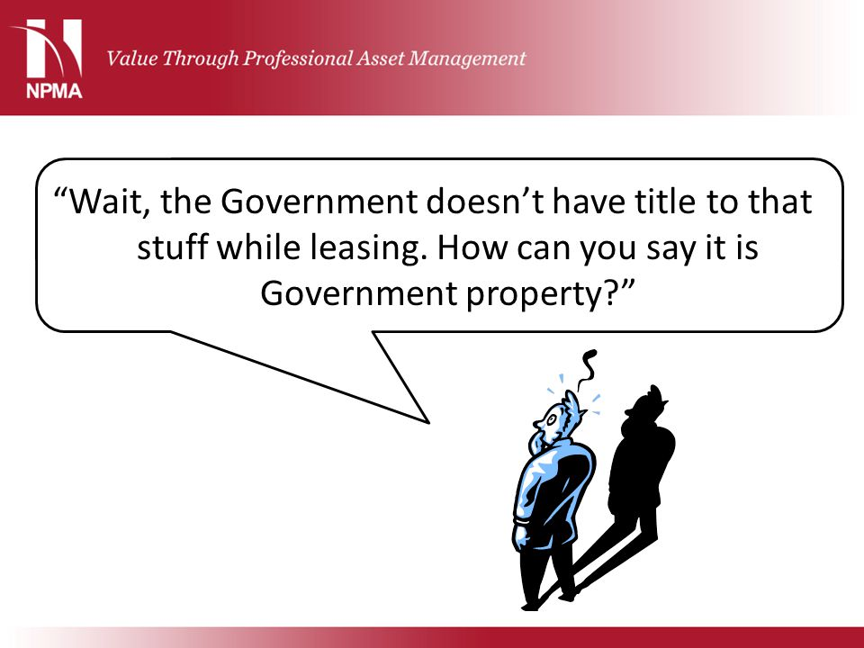 """""""Wait, the Government doesn't have title to that stuff while leasing. How can you say it is Government property?"""""""