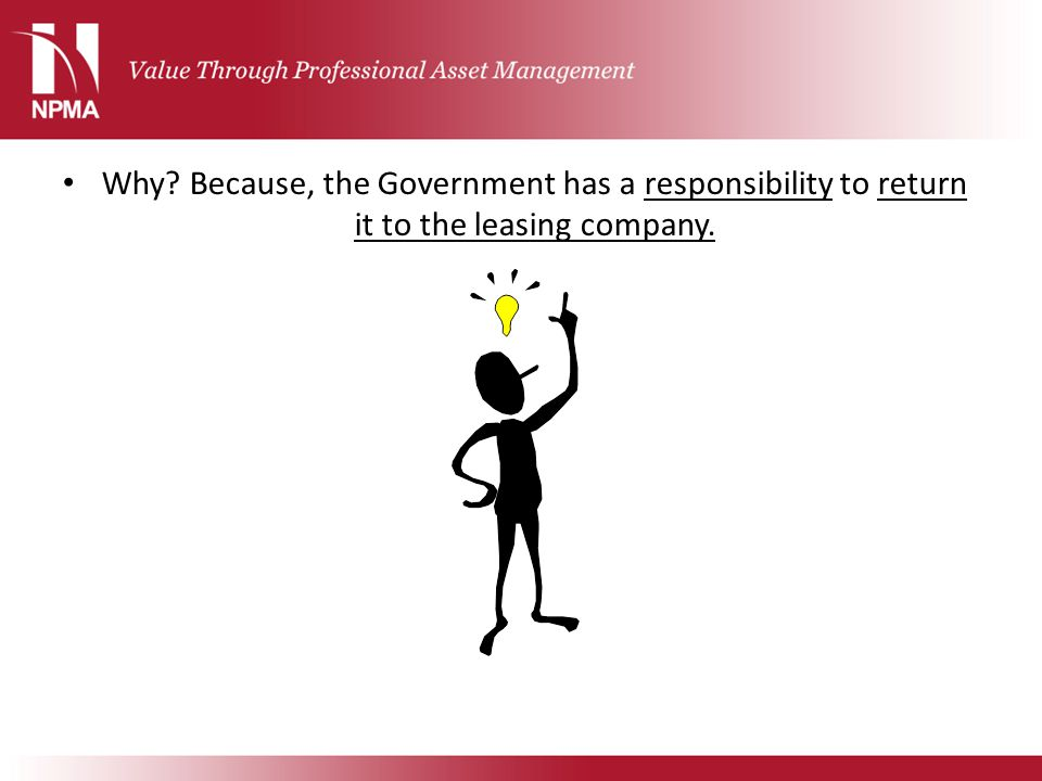 Why? Because, the Government has a responsibility to return it to the leasing company.