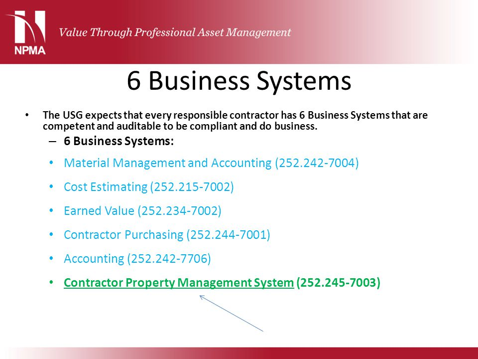 6 Business Systems The USG expects that every responsible contractor has 6 Business Systems that are competent and auditable to be compliant and do bu