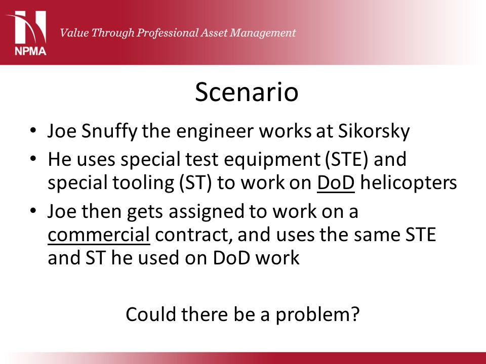 Scenario Joe Snuffy the engineer works at Sikorsky He uses special test equipment (STE) and special tooling (ST) to work on DoD helicopters Joe then g