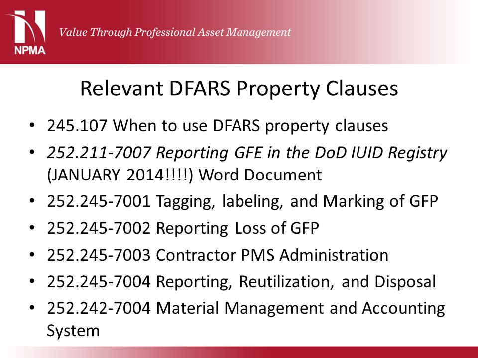 Relevant DFARS Property Clauses 245.107 When to use DFARS property clauses 252.211-7007 Reporting GFE in the DoD IUID Registry (JANUARY 2014!!!!) Word