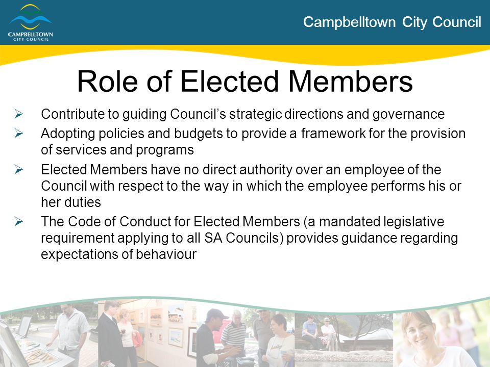 Campbelltown City Council  Contribute to guiding Council's strategic directions and governance  Adopting policies and budgets to provide a framework