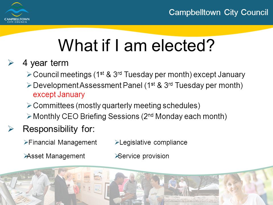 Campbelltown City Council  4 year term  Council meetings (1 st & 3 rd Tuesday per month) except January  Development Assessment Panel (1 st & 3 rd