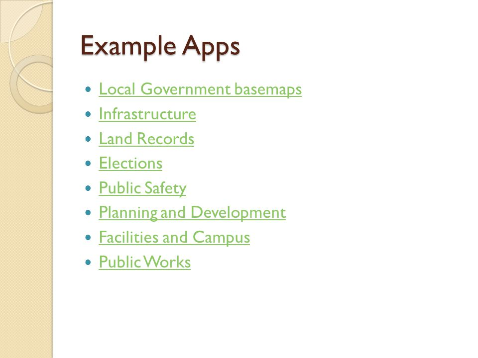 Example Apps Local Government basemaps Infrastructure Land Records Elections Public Safety Planning and Development Facilities and Campus Public Works