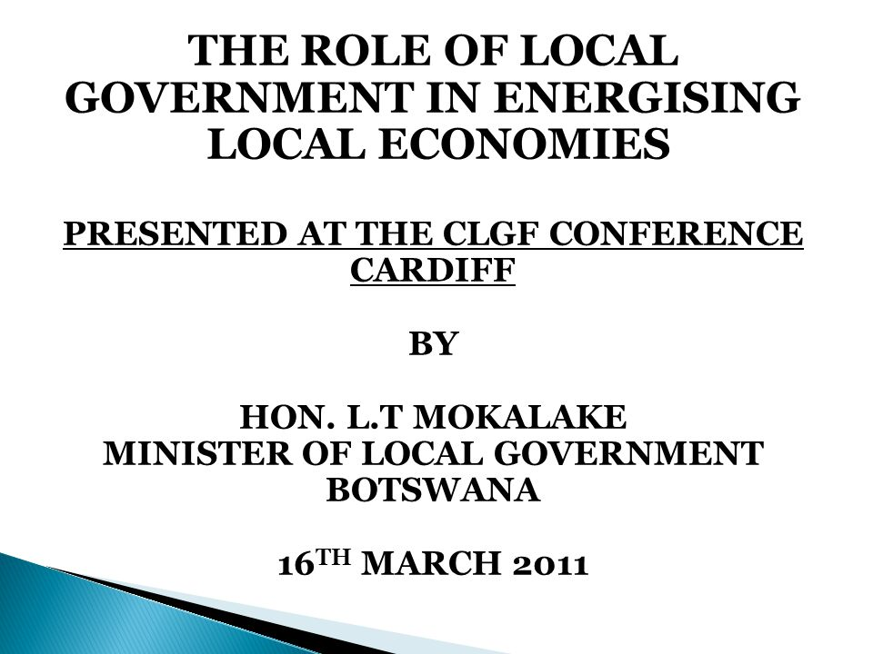 5.6 To this end, Botswana is in the process of developing legislative frameworks to leverage the operations of local governments; these are:  Local Economic Development (LED) policy to ensure achievement of sustainable local economies.