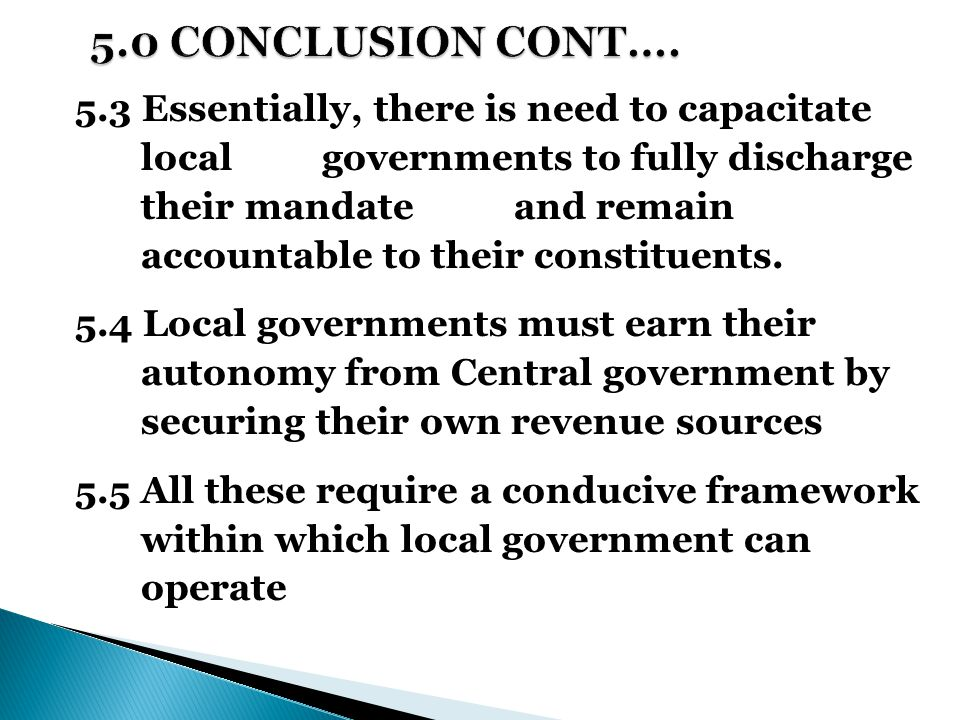5.3 Essentially, there is need to capacitate local governments to fully discharge their mandate and remain accountable to their constituents.