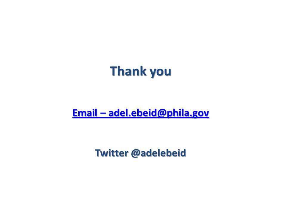 Thank you Email – adel.ebeid@phila.gov Email – adel.ebeid@phila.gov Twitter @adelebeid