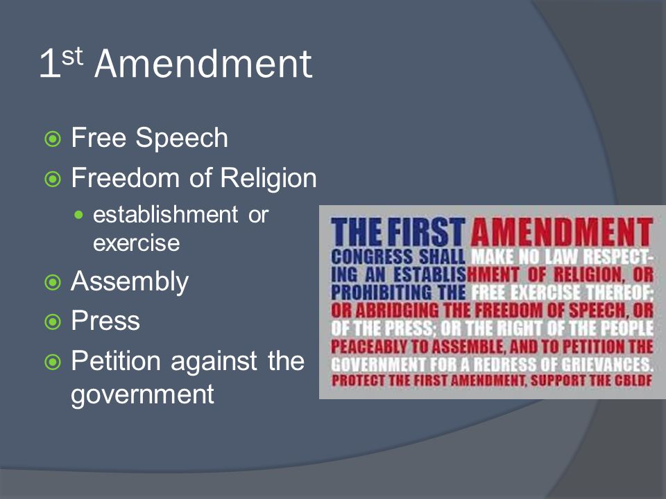 1 st Amendment  Free Speech  Freedom of Religion establishment or exercise  Assembly  Press  Petition against the government