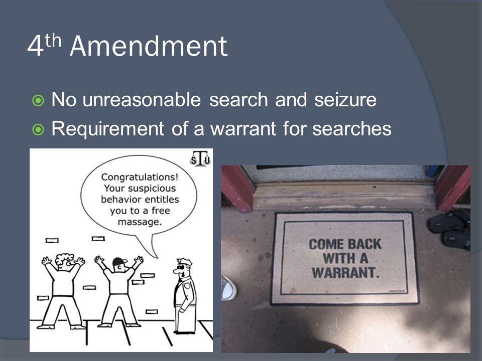 4 th Amendment  No unreasonable search and seizure  Requirement of a warrant for searches