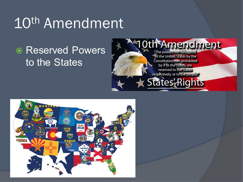 10 th Amendment  Reserved Powers to the States