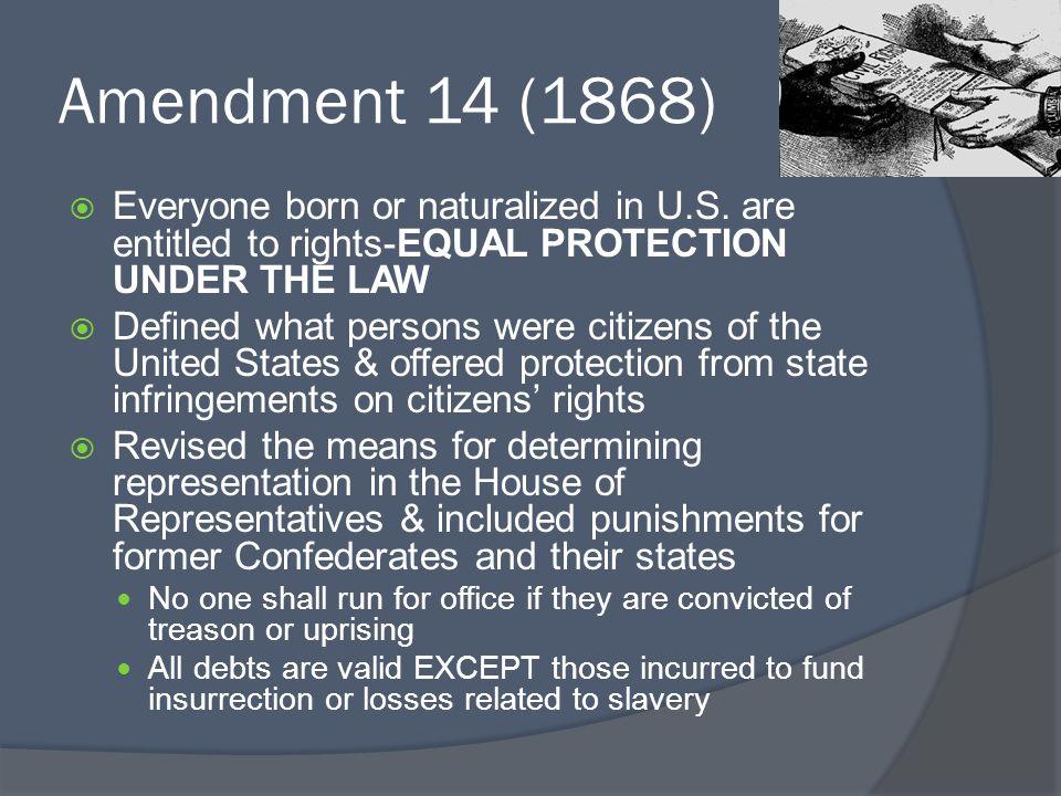Amendment 14 (1868)  Everyone born or naturalized in U.S.