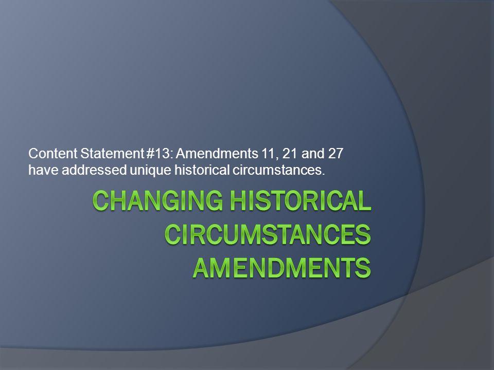 Content Statement #13: Amendments 11, 21 and 27 have addressed unique historical circumstances.
