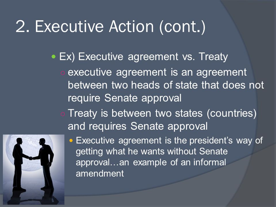 2.Executive Action (cont.) Ex) Executive agreement vs.