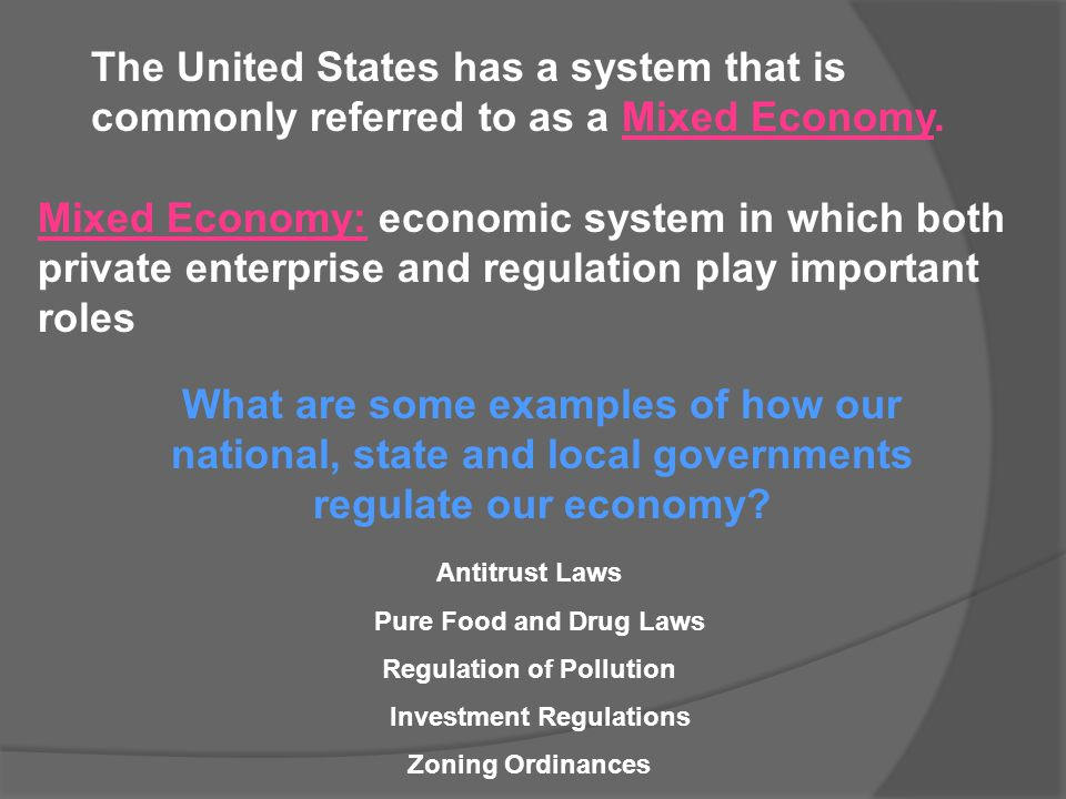 The United States has a system that is commonly referred to as a Mixed Economy. Mixed Economy: economic system in which both private enterprise and re