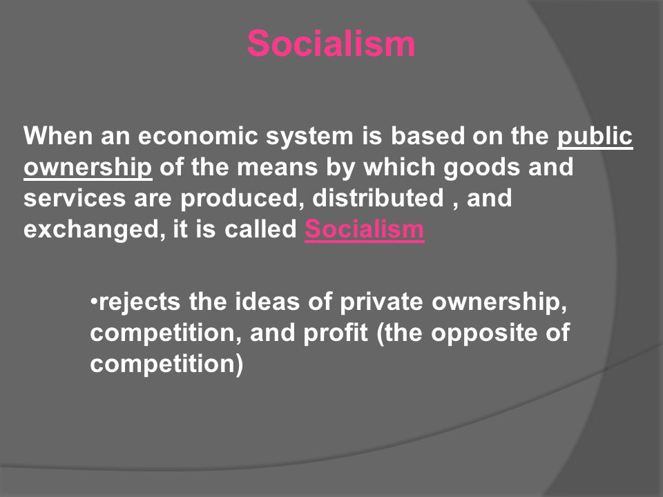 When an economic system is based on the public ownership of the means by which goods and services are produced, distributed, and exchanged, it is call