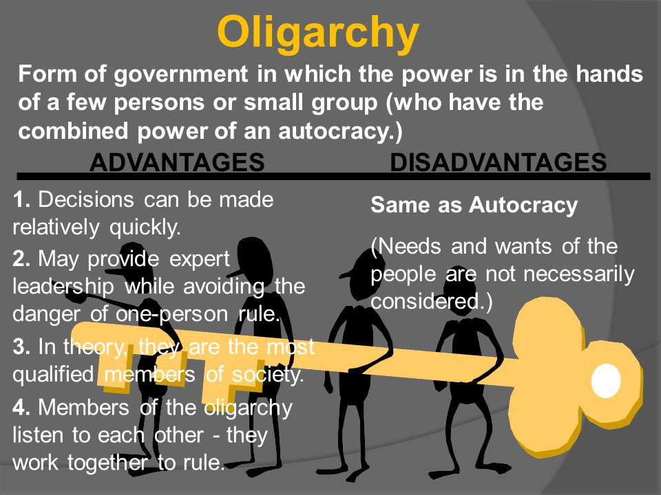Oligarchy Form of government in which the power is in the hands of a few persons or small group (who have the combined power of an autocracy.) ADVANTA