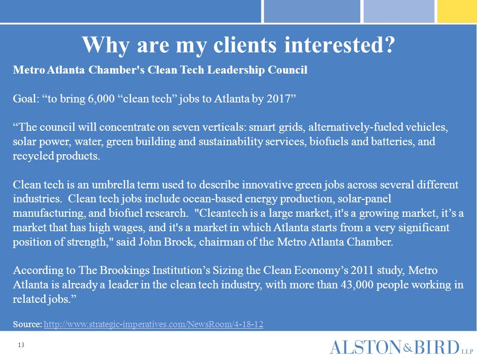 """13 Why are my clients interested? Metro Atlanta Chamber's Clean Tech Leadership Council Goal: """"to bring 6,000 """"clean tech"""" jobs to Atlanta by 2017"""" """"T"""