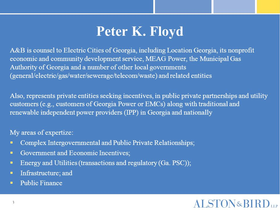 3 Peter K. Floyd A&B is counsel to Electric Cities of Georgia, including Location Georgia, its nonprofit economic and community development service, M