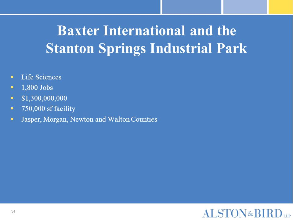 35 Baxter International and the Stanton Springs Industrial Park  Life Sciences  1,800 Jobs  $1,300,000,000  750,000 sf facility  Jasper, Morgan, Newton and Walton Counties