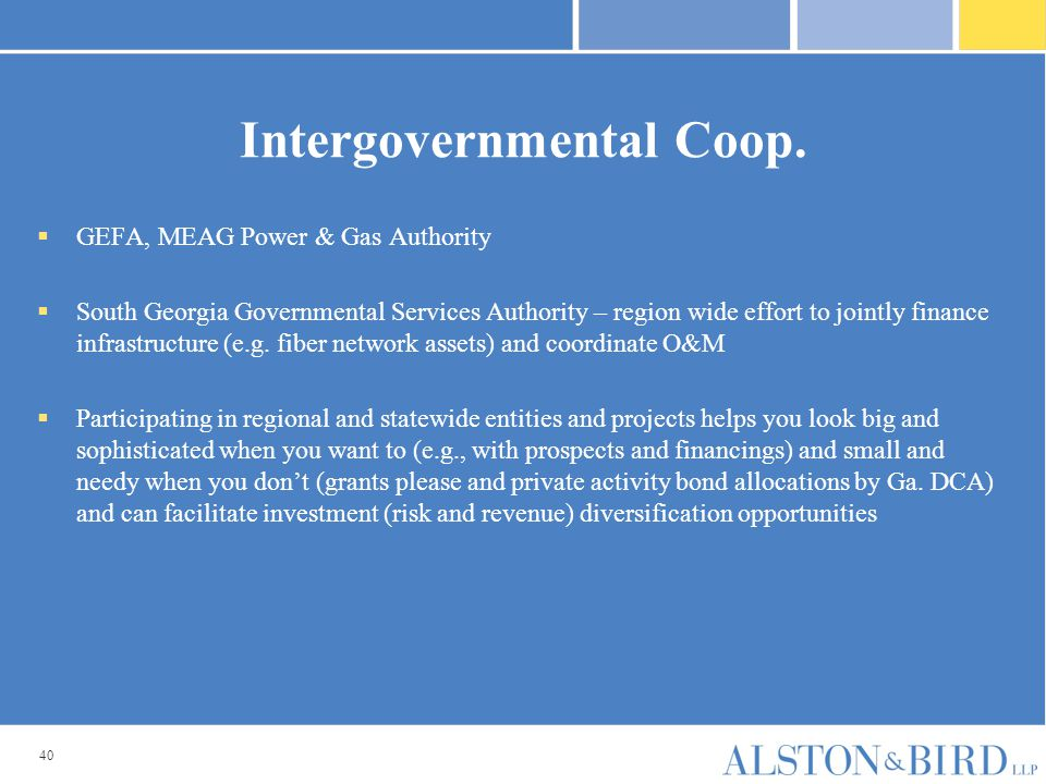 40 Intergovernmental Coop.  GEFA, MEAG Power & Gas Authority  South Georgia Governmental Services Authority – region wide effort to jointly finance