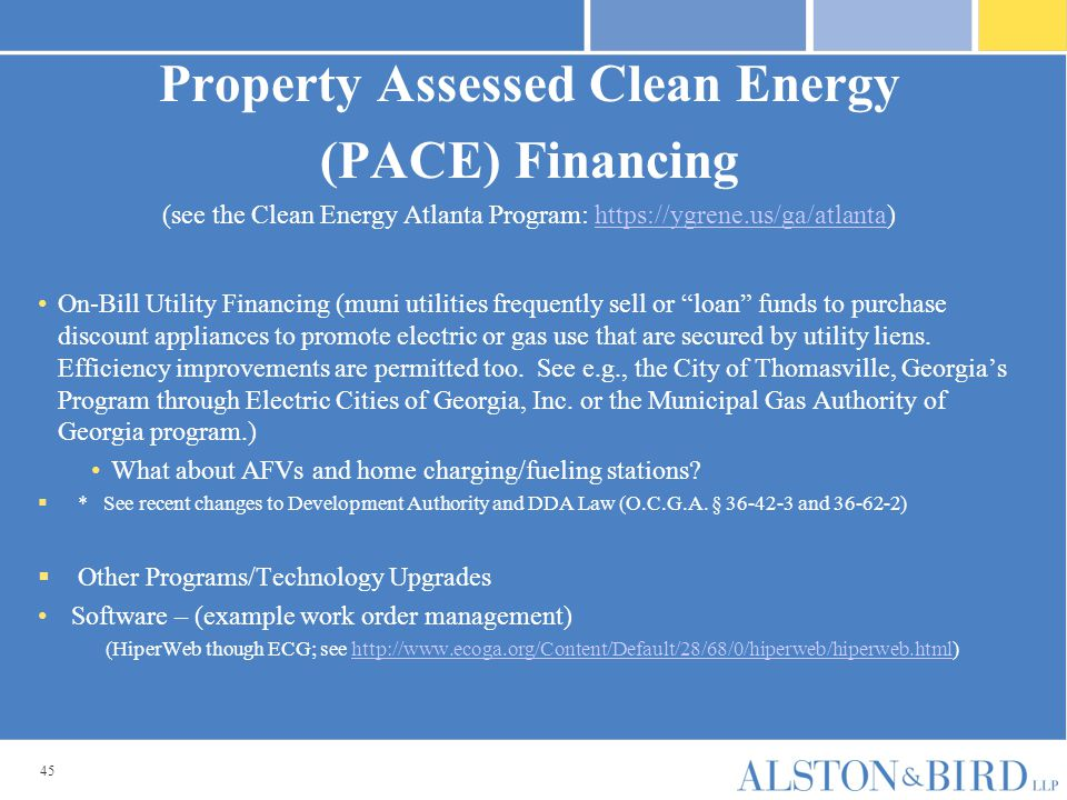45 Property Assessed Clean Energy (PACE) Financing (see the Clean Energy Atlanta Program: https://ygrene.us/ga/atlanta)https://ygrene.us/ga/atlanta On