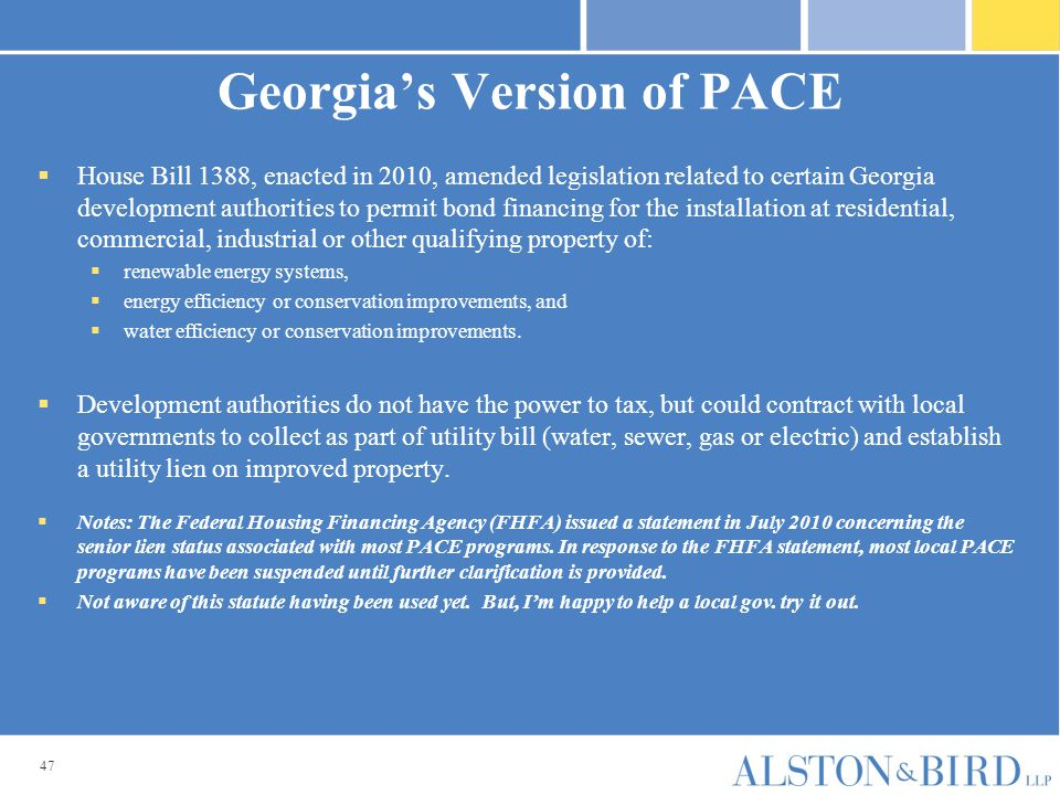 47 Georgia's Version of PACE  House Bill 1388, enacted in 2010, amended legislation related to certain Georgia development authorities to permit bond
