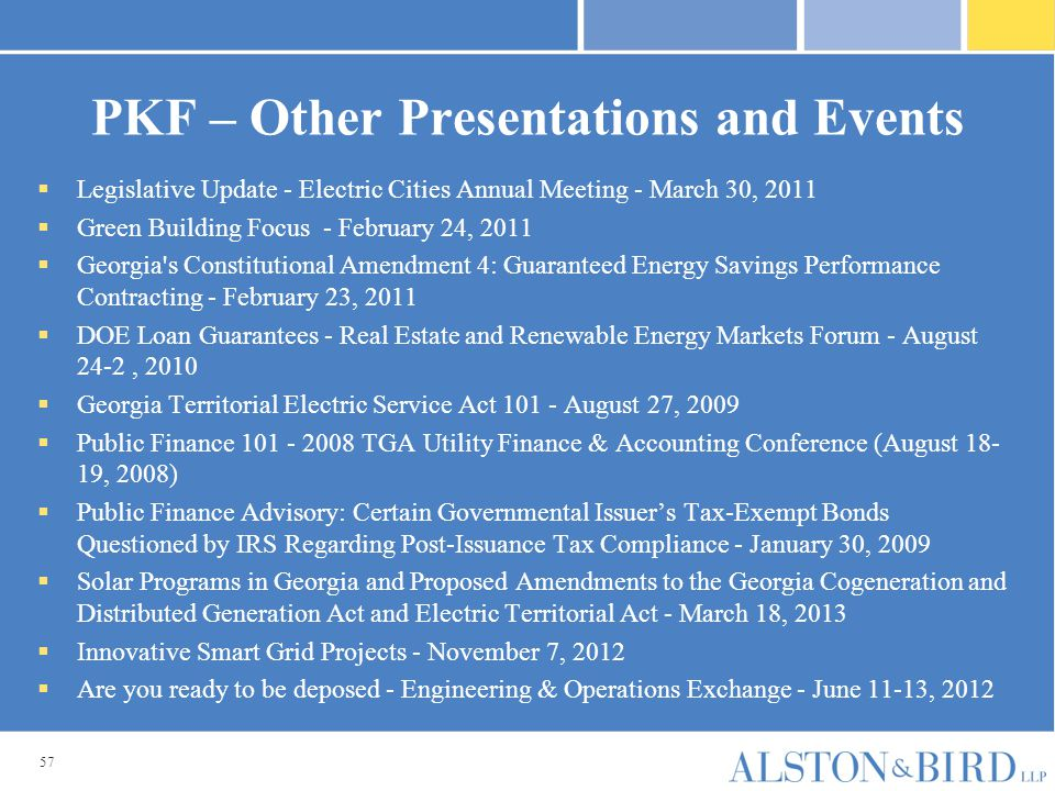 57 PKF – Other Presentations and Events  Legislative Update - Electric Cities Annual Meeting - March 30, 2011  Green Building Focus - February 24, 2
