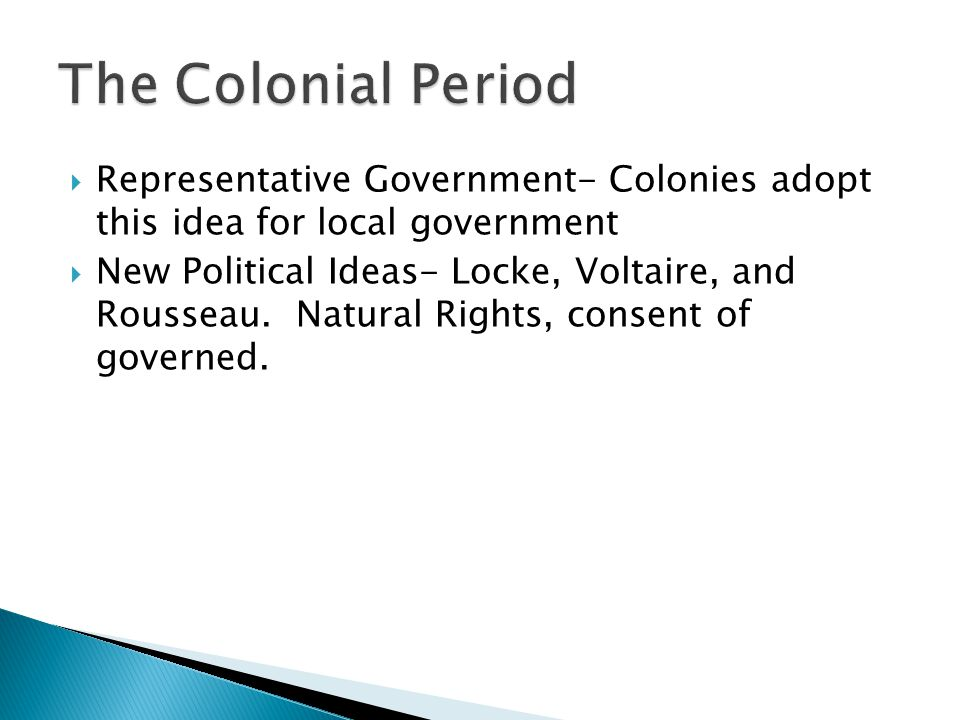  Each colony its own government and governor  Democracy prevails- except women and slaves  Written Constitutions ◦ Mayflower Compact ◦ General Fundamentals, Pilgrims ◦ Fundamental Orders of Connecticut- 1 st Constitution