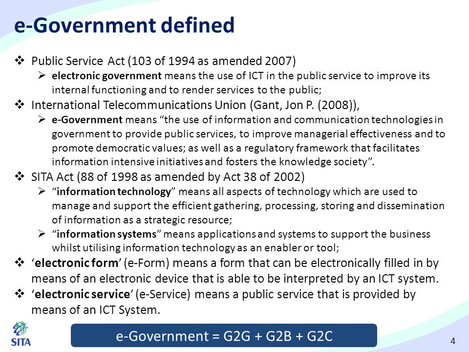 4 e-Government defined  Public Service Act (103 of 1994 as amended 2007)  electronic government means the use of ICT in the public service to improv