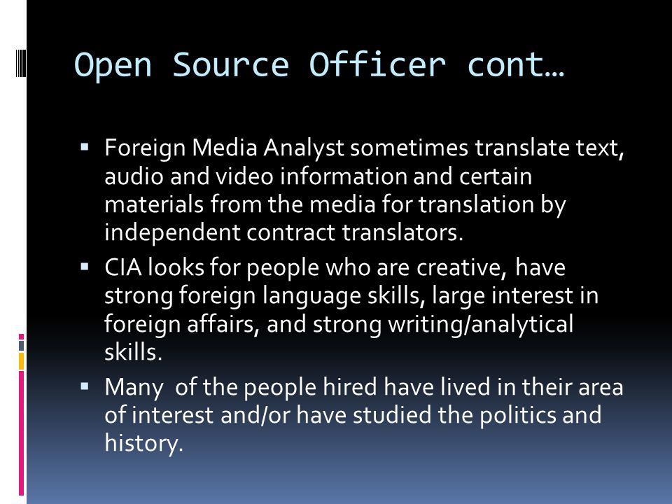 Open Source Officer cont…  Most of the jobs in this area are offered in the Washington D.C.