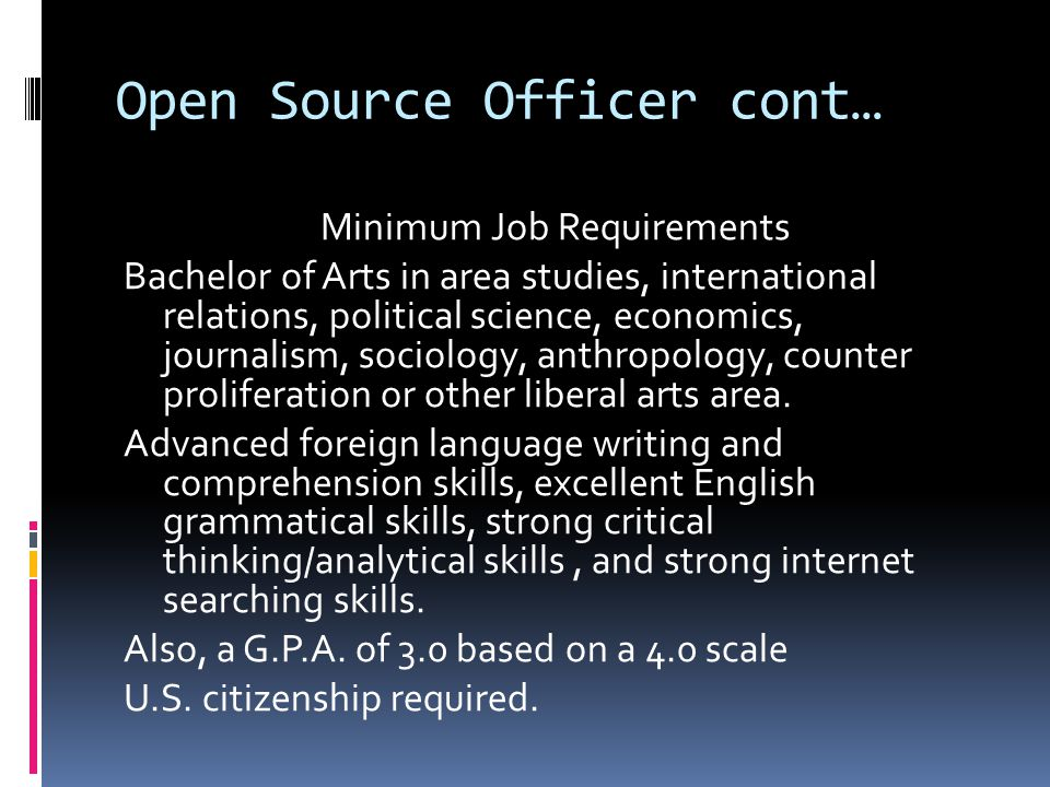 Open Source Officer cont…  Illegal drug usage is prohibited for twelve months prior to the submission of the application.