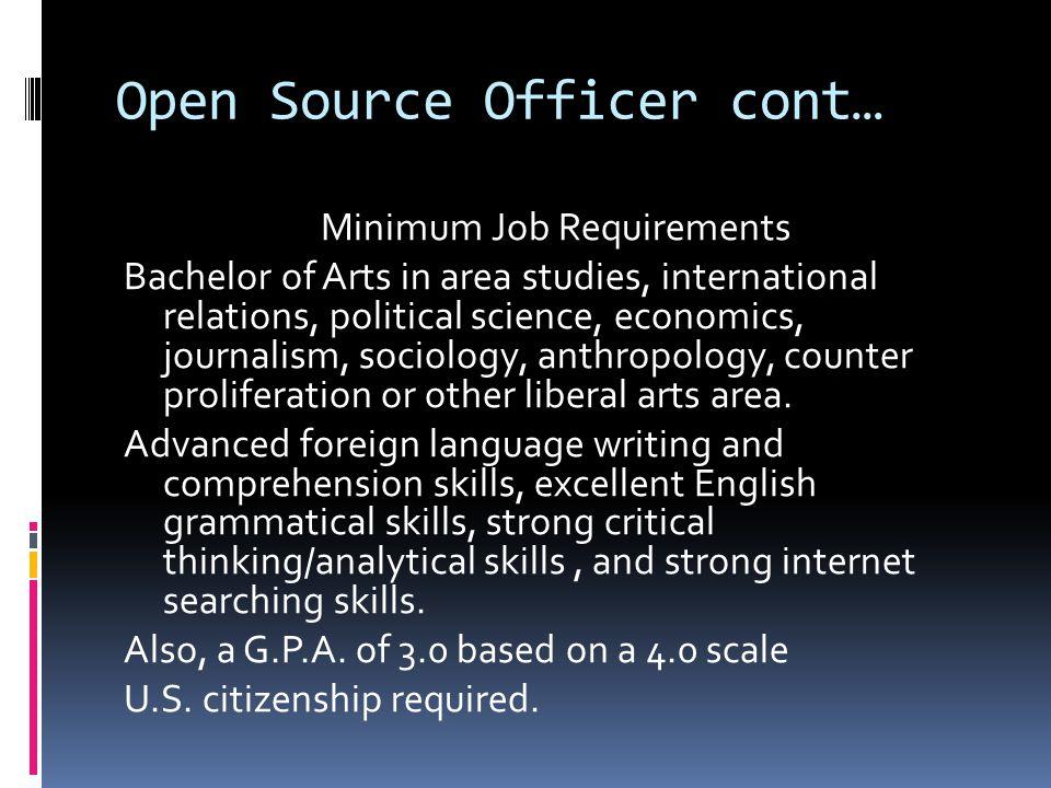 Open Source Officer cont… Minimum Job Requirements Bachelor of Arts in area studies, international relations, political science, economics, journalism