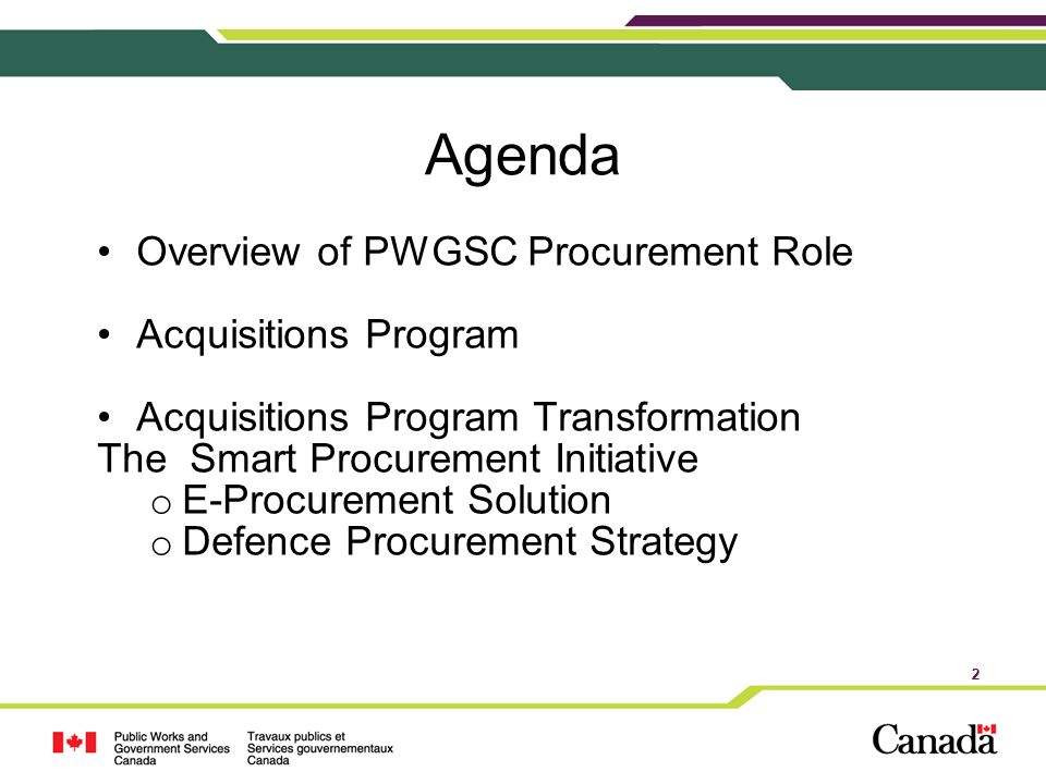 2 Agenda Overview of PWGSC Procurement Role Acquisitions Program Acquisitions Program Transformation The Smart Procurement Initiative o E-Procurement