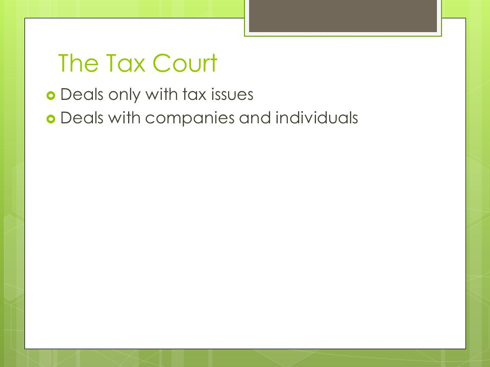 The Tax Court  Deals only with tax issues  Deals with companies and individuals