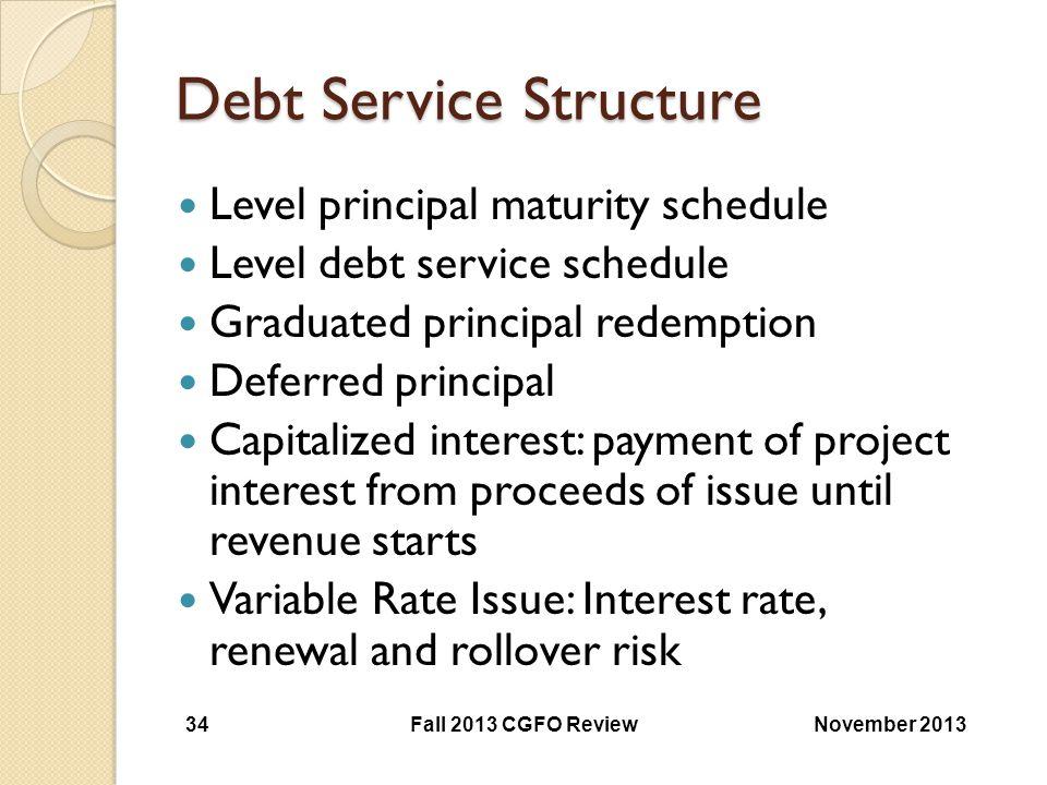 Debt Service Structure Level principal maturity schedule Level debt service schedule Graduated principal redemption Deferred principal Capitalized int