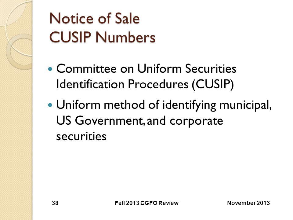 Notice of Sale CUSIP Numbers Committee on Uniform Securities Identification Procedures (CUSIP) Uniform method of identifying municipal, US Government,