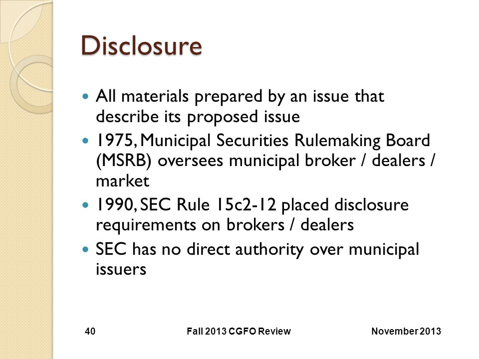 Disclosure All materials prepared by an issue that describe its proposed issue 1975, Municipal Securities Rulemaking Board (MSRB) oversees municipal b